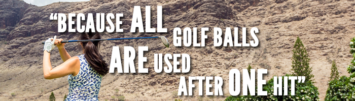 because-all-golf-balls-are-used-after-one-hit